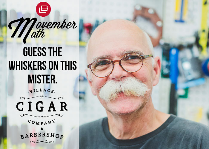 LB: Movember Math. Guess the whiskers on this mister. Sponsored by the Village Cigar Company
